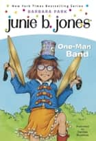 Junie B. Jones #22: One-Man Band ebook by Barbara Park, Denise Brunkus