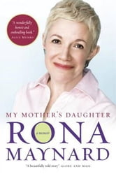 My Mother's Daughter - A Memoir ebook by Rona Maynard