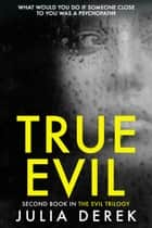 True Evil - A fast-paced psychological thriller that will keep you hooked ebook by Julia Derek