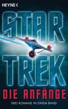 Star Trek - Die Anfänge - Alle Romane in einem Band! ebook by Andreas Brandhorst, Margaret Wander Bonanno, Diane Carey,...