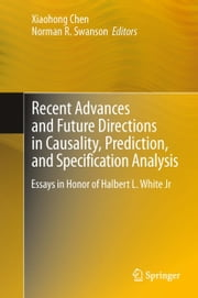 Recent Advances and Future Directions in Causality, Prediction, and Specification Analysis - Essays in Honor of Halbert L. White Jr ebook by Xiaohong Chen,Norman R. Swanson
