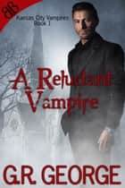 A Reluctant Vampire - Male Male Gay Vampire BDSM Romantic Suspense ebook by G.R. George