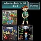 Adventure Books for Kids - 3 Adventures for Kids in 1 Book (Children's Adventure Stories) audiobook by Jeff Child