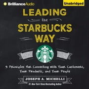 Leading the Starbucks Way - 5 Principles for Connecting with Your Customers, Your Products, and Your People audiobook by Joseph A. Michelli