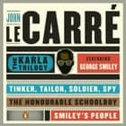 The Karla Trilogy Digital Collection Featuring George Smiley ebook by John le Carré