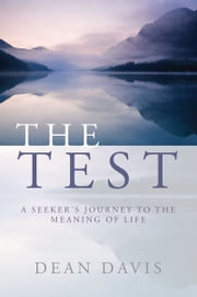 The Test: A Seeker's Journey to the Meaning of Life ebook by Dean Davis