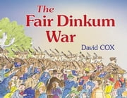 The Fair Dinkum War ebook by Cox, David