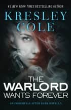 The Warlord Wants Forever ebook by Kresley Cole