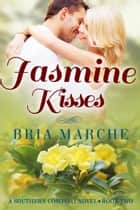 Jasmine Kisses (Southern Comfort Book 2) - (Southern Comfort Series Book 2) A Romance Novel ebook by Bria Marche