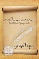 The Collection of Short Stories for Children and Young Adults ebook by Joseph Pagan