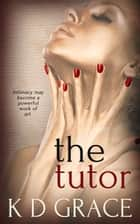 The Tutor ebook by K.D. Grace
