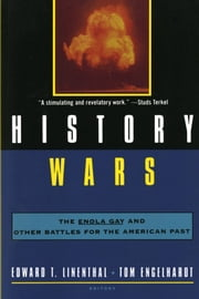History Wars - The Enola Gay and Other Battles for the American Past ebook by Edward T. Linethal,Tom Engelhardt