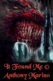 It Found Me ebook by Anthony Marino