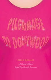 Pilgrimage to Dollywood - A Country Music Road Trip through Tennessee ebook by Helen Morales