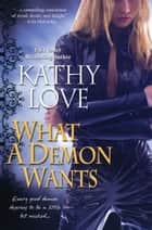 What A Demon Wants ebook by Kathy Love