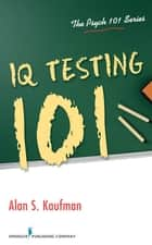 IQ Testing 101 ebook by Dr. Alan S. Kaufman, PhD