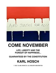 Come November - Life, Liberty and the Pursuit of Happiness -Guaranteed by the Constitution ebook by Karl Hosch