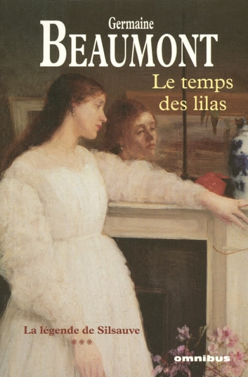Le Temps des lilas - Silsauve 3 eBook by Germaine BEAUMONT