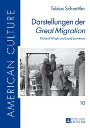 Darstellungen der «Great Migration» - Richard Wright und Jacob Lawrence ebook by Tobias Schnettler