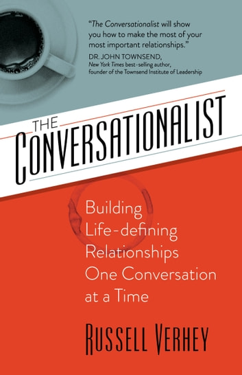 The Conversationalist - Building Life-defining Relationships One Conversation at a Time ebook by Russell Verhey