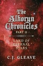 The Alkoryn Chronicles - Part II Land Of Eternal Stars e-kirjat by C. J. Gleave