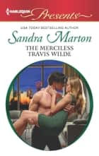 The Merciless Travis Wilde ebook by Sandra Marton