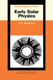 Early Solar Physics: The Commonwealth and International Library: Selected Readings in Physics ebook by Meadows, A. J.