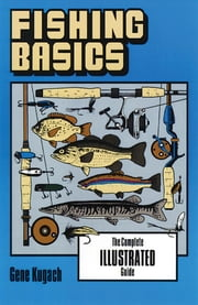 Fishing Basics - The Complete Illustrated Guide ebook by Gene Kugach