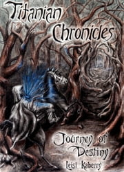 Titanian Chronicles: Journey of Destiny ebook by Leisl Kaberry