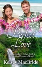 Perfect Love: A Christian Romance Novel - The Hawaii Love Series, #2 ebook by Kelsey MacBride