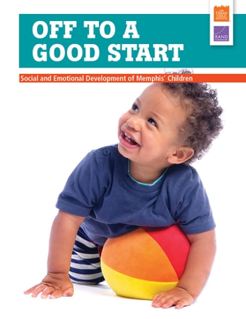 Off to a Good Start - Social and Emotional Development of Memphis' Children ebook by Laurie T. Martin,Lisa Sontag-Padilla,Jill S. Cannon,Anamarie Auger,Rebecca Diamond,Catherine Joyce,Katherine L. Spurlock,Anita Chandra