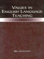 Values in English Language Teaching ebook by Bill Johnston