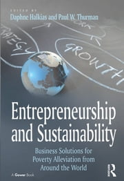 Entrepreneurship and Sustainability - Business Solutions for Poverty Alleviation from Around the World ebook by Paul W. Thurman,Daphne Halkias