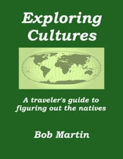 Exploring Cultures: A Traveler's Guide to Figuring Out the Natives ebook by Bob Martin