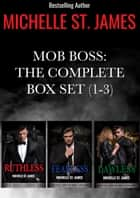 Mob Boss: The Complete Series Box Set (1-3) ebook by Michelle St. James