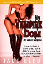 My Vampire Dom #1: Susie's Surprise ebook by Jade Bleu
