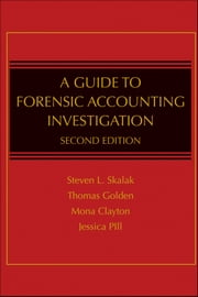 A Guide to Forensic Accounting Investigation ebook by Steven L. Skalak,Thomas W. Golden,Mona M. Clayton,Jessica S. Pill