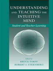 Understanding and Teaching the Intuitive Mind - Student and Teacher Learning ebook by
