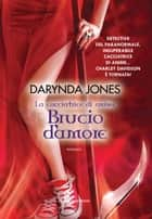Brucio d'amore ebook by Darynda Jones
