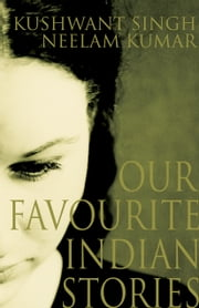 Our Favourite Indian Stories ebook by Khushwant Singh & Neelam Kumar