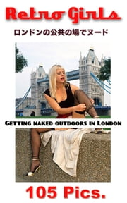 Naked Outdoors in London - Flashing in London ebook by Glam Photoman, Angel Delight