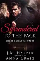 Surrendered to the Pack e-bog by Anna Craig, J.K. Harper