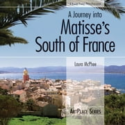 A Journey into Matisse's South of France ebook by McPhee, Laura