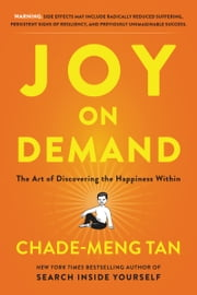Joy on Demand - The Art of Discovering the Happiness Within ebook by Chade-Meng Tan