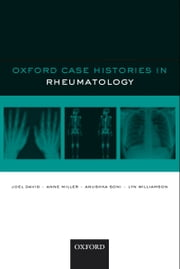 Oxford Case Histories in Rheumatology ebook by Joel David,Anne Miller,Anushka Soni,Lyn Williamson