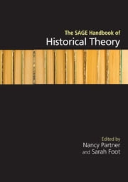 The SAGE Handbook of Historical Theory - SAGE Publications ebook by Nancy Partner,Sarah R I Foot