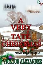 A Very Tate Christmas - Book Three ebook by Vicktor Alexander