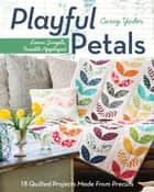 Playful Petals - Learn Simple, Fusible Appliqué • 18 Quilted Projects Made From Precuts ebook by Corey Yoder