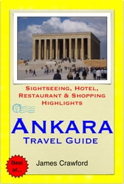 Ankara, Turkey Travel Guide - Sightseeing, Hotel, Restaurant & Shopping Highlights (Illustrated) ebook by James Crawford
