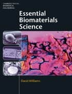 Essential Biomaterials Science ebook by David Williams